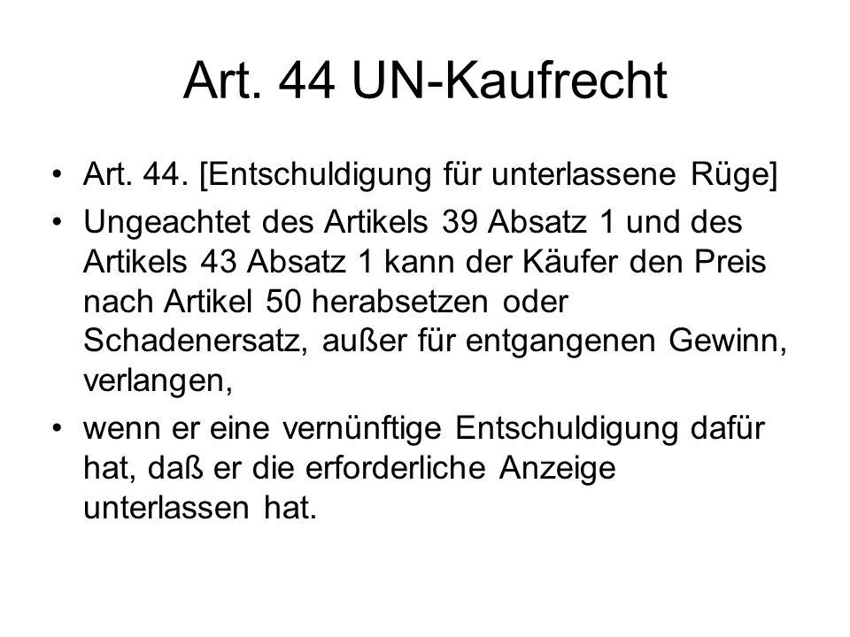Art. 44 UN-Kaufrecht Art. 44. [Entschuldigung für unterlassene Rüge]